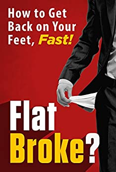 FLAT BROKE? How to Get Back on Your Feet, Fast! by [Luna, J.J.]