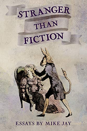Stranger Than Fiction: Essays by Mike Jay