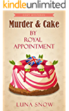 Cozy Mysteries : Murder and cake - By Royal Appointment: (Cozy Food Mysteries Women Sleuths Series, Bakery Mystery Books)