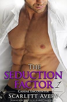 The Seduction Factor - Casual Encounter: Billionaire Series (The Seduction Factor Series Book 1) by [Avery, Scarlett]