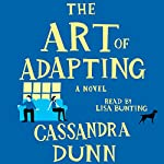 The Art of Adapting: A Novel | Cassandra Dunn