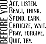 Vinyl Wall Art Decal - BEFORE YOU Act Listen React Think Spend Earn Criticize Wait Pray Forgive Quit Try - 23'' x 24'' - Inspirational Quote Sticker Decals For Home Decor and Office