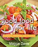 Good Food for Life: Planning, Preparing, and Sharing