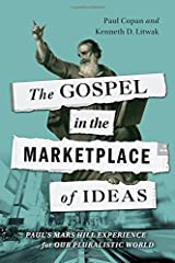 The Gospel in the Marketplace of Ideas: Paul's Mars Hill Experience for Our Pluralistic World Paperback