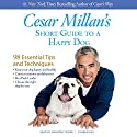 Cesar Millan's Short Guide to a Happy Dog: 98 Essential Tips and Techniques Hörbuch von Cesar Millan Gesprochen von: Armando Durán