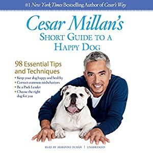 Cesar Millan's Short Guide to a Happy Dog Audiobook