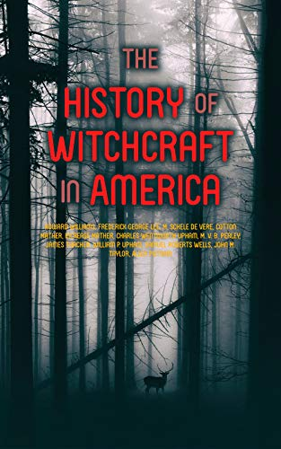 The History of Witchcraft in America: Complete Collection: The Wonders of the Invisible World, The Salem Witchcraft, The Planchette Mystery, Modern Spiritualism, ... New England, Witchcraft Delusion at Salem...]()