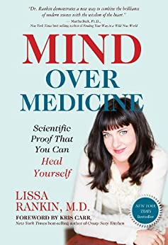Mind Over Medicine: Scientific Proof That You Can Heal Yourself by [Rankin M.D., Lissa]