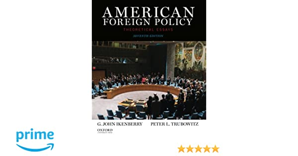 American Foreign Policy Theoretical Essays G John Ikenberry  American Foreign Policy Theoretical Essays G John Ikenberry Peter  Trubowitz  Amazoncom Books
