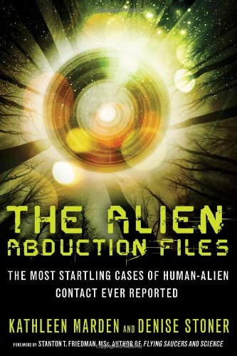 The Alien Abduction Files: The Most Startling Cases of Human Alien Contact Ever (Aliens Abduction)