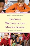 Teaching Writing in the Middle School, Anna J. Sm Roseboro, 1475805403