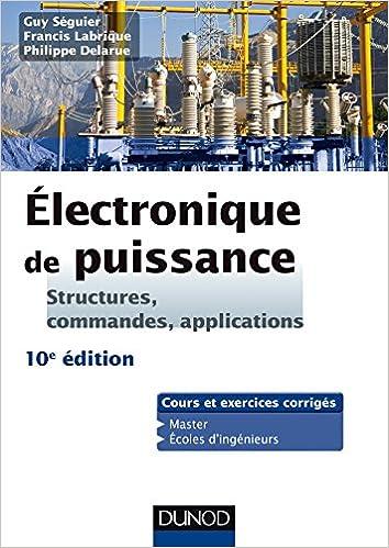 Electronique de puissance : Structures, commandes, applications by Guy Séguier