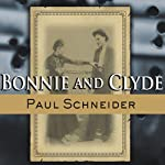 Bonnie and Clyde: The Lives Behind the Legend | Paul Schneider