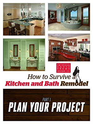 Amazon.com: How to Survive a Kitchen and Bath Remodel - Part 1: Plan on kitchen and bath design, kitchen and bath decor, kitchen and bath remodeling magazine, kitchen and bath remodeling ideas, bathroom kitchen remodel,