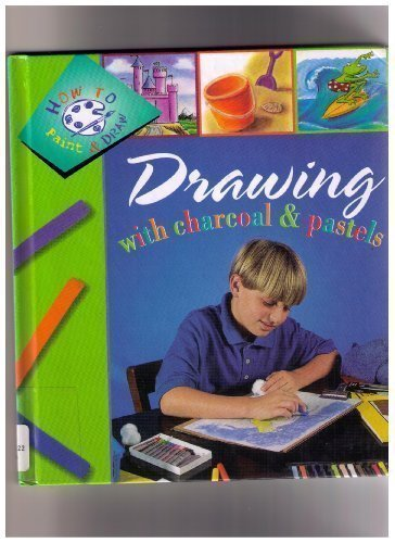 Drawing With Charcoal and Pastels (Henson, Paige, How to Paint and Draw.)