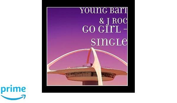 Young Bari J Roc Go Girl Single Amazoncom Music