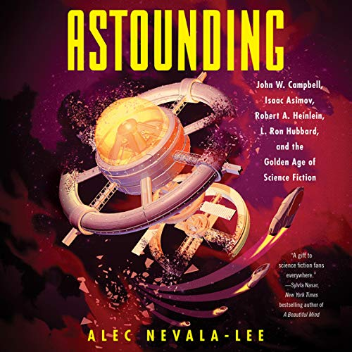Astounding: John W. Campbell, Isaac Asimov, Robert A. Heinlen, L. Ron Hubbard, and the Golden Age of Science Fiction