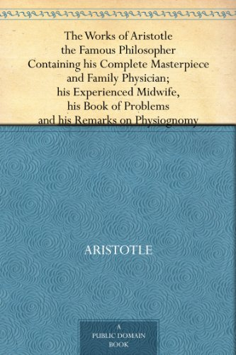 The Works of Aristotle the Famous Philosopher Containing his Complete Masterpiece and Family Physician; his Experienced Midwife, his Book of Problems and his Remarks on Physiognomy (The Works Of Aristotle The Famous Philosopher)