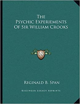The Psychic Experiements Of Sir William Crooks