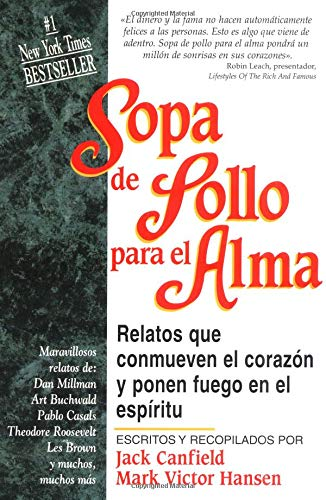 Sopa de pollo para el alma: Relatos que conmueven el corazon y ponen en el espiritu (Chicken Soup for the Soul) (Spanish Edition)