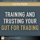 Training and Trusting Your Gut for Trading (FT Press Delivers Elements) Pdf