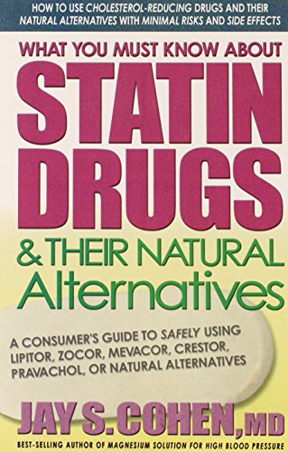 What You Must Know about Statin Drugs & Their Natural Alternatives: A Consumer's Guide to Safely Using Lipitor, Zocor, Mevacor, Crestor, Pravachol, or Natural Alternatives