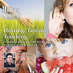 The Modern Scholar: Hearing, Tasting, Touching