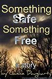 Something Safe, Something Free