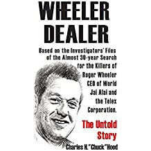 Wheeler, Dealer!: The untold story -- based on the investigators' files -- of the almost 30-year search for the killers of Roger Wheeler, CEO of World Jai Alai and the Telex Corporation.
