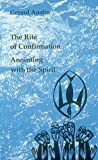 Anointing With the Spirit : The Rite of Confirmation
