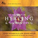 Music for Healing & Unwinding: Two Pioneers in the Emerging Field of Sound Healing | Steven Halpern,Dr. Joseph Nagler
