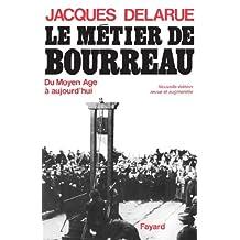 Le Métier de bourreau : Du Moyen Age à aujourd'hui (Documents) (French Edition)