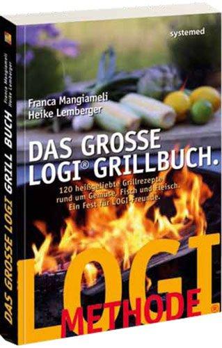 *Das große LOGI-Grillbuch: 120 heiß geliebte Grillrezepte rund um Gemüse, Fisch und Fleisch*