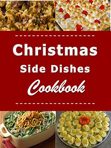 Christmas Sides.Christmas Side Dishes Cookbook Sides Recipes For Your