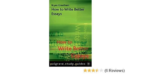 how to write better essays greetham bryan