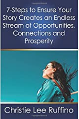 7-Steps to Ensure Your Story Creates an Endless Stream of Opportunities, Connections and Prosperity Paperback