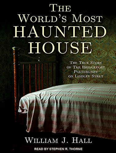 The World's Most Haunted House: The True Story of the Bridgeport Poltergeist on Lindley Street by Tantor Audio