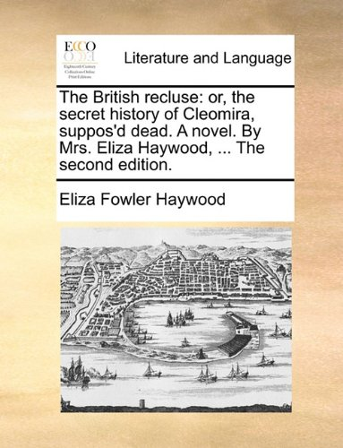 Download The British recluse: or, the secret history of Cleomira, suppos'd dead. A novel. By Mrs. Eliza Haywood, ... The second edition. Text fb2 book
