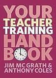 Your Teacher Training Handbook, Jim McGrath and Anthony Coles, 1408255170