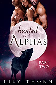 Hunted by the Alphas: Part Two (BBW Werewolf Menage Paranormal Romance) (English Edition) de [Thorn, Lily]
