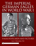 The Imperial German Eagles in World War I, Lance J. Bronnenkant, 0764329286