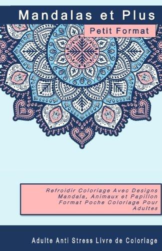 Mandalas Et Plus Adulte Anti Stress Livre De Coloriage Petit Format: Refroidir Coloriage Avec Designs Mandala, Animaux Et Papillon Format Poche ... Adultes Petit Format French Edition