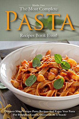 The Most Complete Pasta Recipes Book Ever!: Discover Many Unique Pasta Recipes and Enjoy Your Pasta for Breakfast, Lunch, Dinner or As a Snack! (Easy Noodle Maker compare prices)