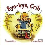 Bye-Bye, Crib, Alison McGhee, 1416916210