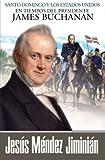 Santo Domingo y los Estados Unidos en tiempos del presidente James Buchanan (Spanish Edition)