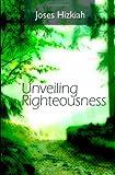 Unveiling Righteousness, Joses Hizkiah, 1496146174