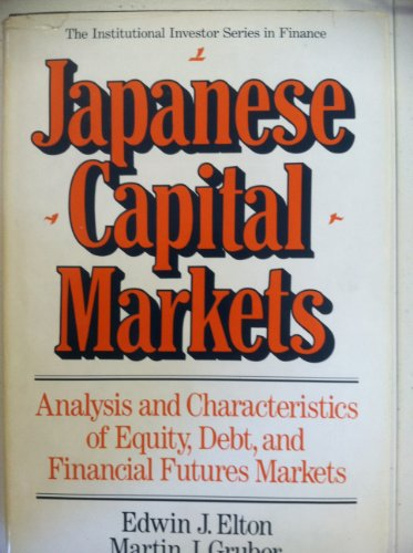Japanese Capital Markets: Analysis and Characteristics of Equity, Debt, and Financial Futures Markets (Institutional Investor Series in Finance)