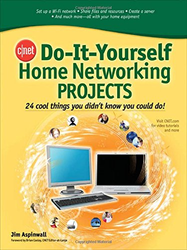 CNET Do-It-Yourself Home Networking Projects: 24 Cool Things You Didn't Know You Could Do!
