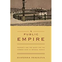 A Public Empire: Property and the Quest for the Common Good in Imperial Russia