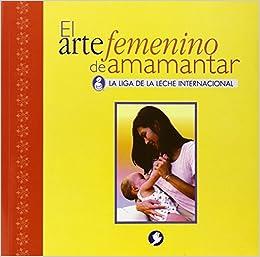 Book El arte femenino de amamantar by La Leche League International (2005-09-28)